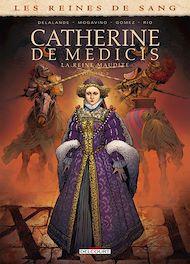 Téléchargez le livre :  Les Reines de sang - Catherine de Médicis, la Reine maudite T02