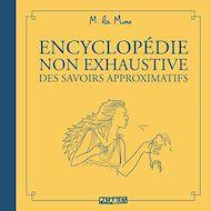 Téléchargez le livre :  Encyclopédie non exhaustive des savoirs approximatifs