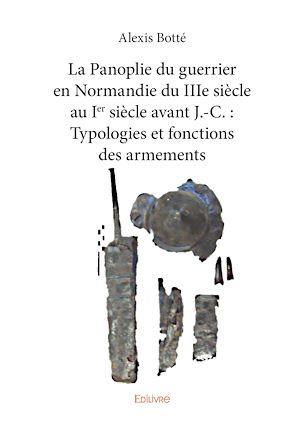 Téléchargez le livre :  La Panoplie du guerrier en Normandie du IIIe siècle au Ier siècle avant J.-C. : Typologies et fonctions des armements