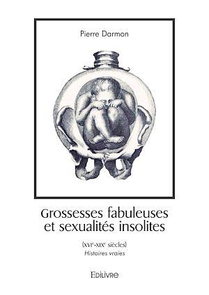 Téléchargez le livre :  Grossesses fabuleuses et sexualités insolites (XVIe-XIXe siècles)