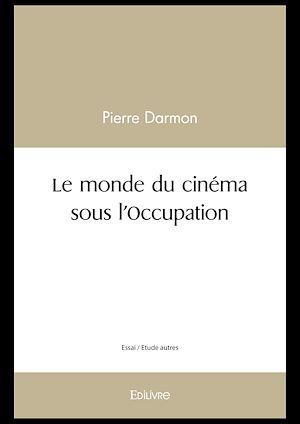 Téléchargez le livre :  Le monde du cinéma sous l'Occupation