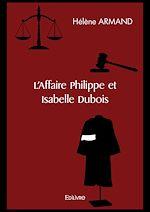 Téléchargez le livre :  L'Affaire Philippe et Isabelle Dubois