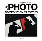 Download this eBook La photo - Composition et motifs
