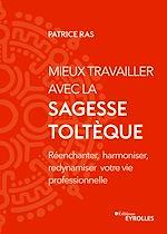 Download this eBook Mieux travailler avec la sagesse toltèque