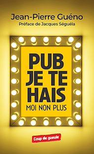 Téléchargez le livre :  Pub je te hais, moi non plus