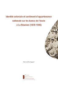 Téléchargez le livre :  Identité coloniale et sentiment d'appartenance nationale sur les bancs de l'école à La Réunion (1870-1946)