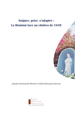 Téléchargez le livre :  Soigner, prier, s'adapter : La Réunion face au choléra de 1859