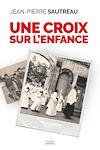 Télécharger le livre :  Une croix sur l'enfance