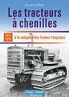 Télécharger le livre :  Les tracteurs à chenilles à la conquête des fermes françaises