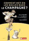 Télécharger le livre :  Comment met-on les bulles dans le champagne?