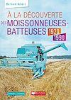 Télécharger le livre :  À la découverte des moissonneuses-batteuses 1920-2000