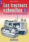 Télécharger le livre :  Les tracteurs à chenilles à la conquête des fermes françaises - Tome 2