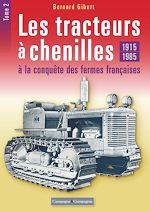 Téléchargez le livre :  Les tracteurs à chenilles à la conquête des fermes françaises - Tome 2