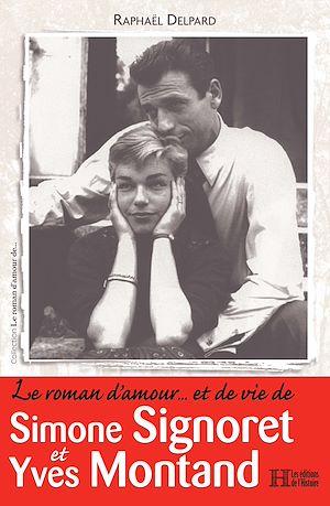 Téléchargez le livre :  Le roman d'amour… et de vie de Simone Signoret et Yves Montand