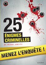 Download this eBook 25 énigmes criminelles à résoudre : énigmes et faits divers