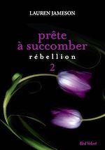 Téléchargez le livre :  Prête à succomber - Episode 2 : Rébellion