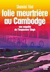 Télécharger le livre :  Folie meutrière au Cambodge - Une enquête de l'inspecteur Singh