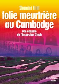 Téléchargez le livre :  Folie meutrière au Cambodge - Une enquête de l'inspecteur Singh