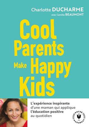 Cool Parents make happy kids | DUCHARME, Charlotte. Auteur