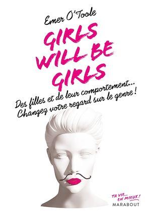 Girls will be girls : des filles et de leur comportement... : changez votre regard sur le genre !