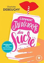 Download this eBook Comment j'ai décroché du sucre