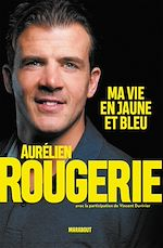 Download this eBook Aurélien Rougerie : ma vie en jaune et bleu