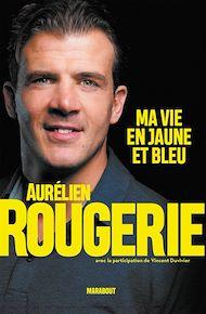 Téléchargez le livre :  Aurélien Rougerie : ma vie en jaune et bleu