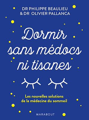 Dormir sans médoc et ni tisanes | Pallanca, Dr Olivier. Auteur