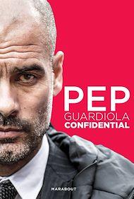 Téléchargez le livre :  Pep Guardiola Confidential