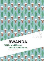 Rwanda : Mille collines, mille douleurs |
