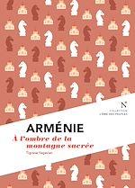 Arménie : A l'ombre de la montagne sacrée |