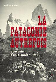 Téléchargez le livre :  La Patagonie autrefois