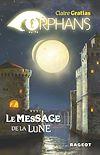 ORPHANS TOME 3 : Le message de la lune | Gratias, Claire. Auteur