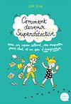 Télécharger le livre :  Comment devenir Superdétective avec un copain collant, des croquettes pour chat et un peu d'imaginat