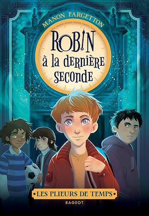Les plieurs de temps - Robin à la dernière seconde | Fargetton, Manon. Auteur