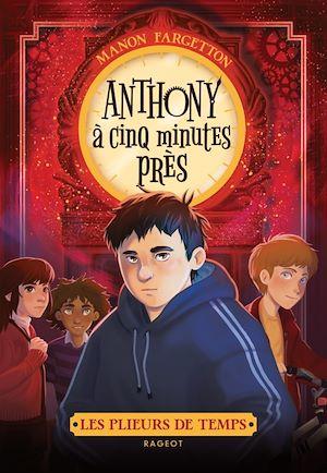 Les plieurs de temps -  Anthony à cinq minutes près | Fargetton, Manon. Auteur