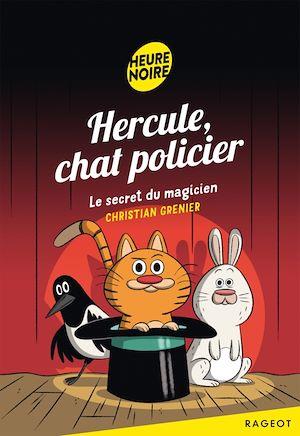 Hercule, chat policier - Le secret du magicien | Grenier, Christian. Auteur