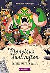 Monsieur Turlington - Catastrophes en série ! | Gadiou, Romain