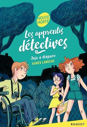 Les apprentis détectives - Juju a disparu | Laroche, Agnès. Auteur