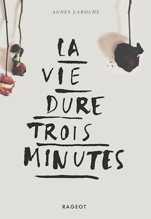 La vie dure trois minutes | Laroche, Agnès. Auteur