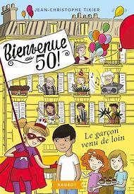 Téléchargez le livre :  Bienvenue au 50 ! Le garçon venu de loin