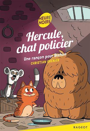 Hercule, chat policier - Une rançon pour Bichon | Grenier, Christian. Auteur