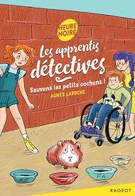 Téléchargez le livre :  Les apprentis détectives - Sauvons les petits cochons !