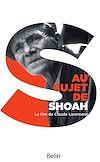 Télécharger le livre :  Au sujet de Shoah. Le film de Claude Lanzmann