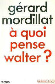 Téléchargez le livre :  A quoi pense Walter ?