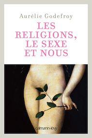 Téléchargez le livre :  Les Religions, le sexe et nous
