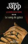 La Dame sans terre, t3 : Le Sang de grâce | Japp, Andrea H.