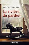 La Rivière du pardon | DEBRIFFE, Martial