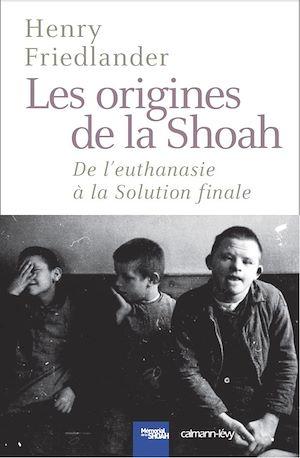 Les origines de la Shoah : de l'euthanasie à la solution finale