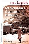 Les Montagnes chantaient la liberté | Legrais, Hélène